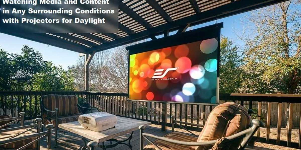 Watching Media and Content in Any Surrounding Conditions with Projectors for Daylight